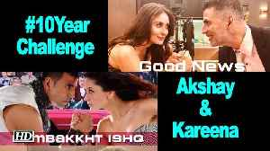 Akshay Kumar & Kareena Kapoor's #10YearChallenge with Good News [Video]