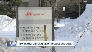 News video: NEW PLANS FOR LOCAL PLANT INCLUDE JOB CUTS