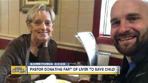 Local pastor donates part of liver to save child [Video]