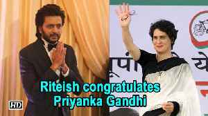 Riteish Deshmukh congratulates Priyanka Gandhi [Video]