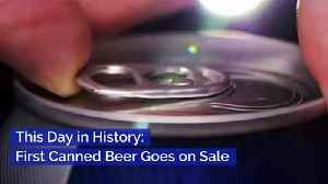 This Day in History: First Canned Beer Goes on Sale [Video]