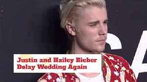 News video: Justin Bieber And Hailey Baldwin Delay Wedding Again
