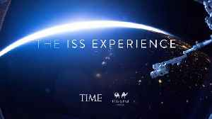 The ISS Experience: Full Trailer [Video]