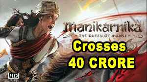 Kangana's 'Manikarnika' crosses 40 CRORE in three days [Video]