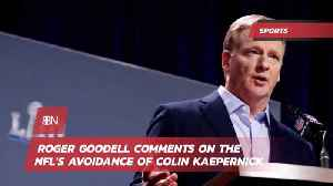 Roger Goodell Makes Statement About Colin Kaepernick [Video]