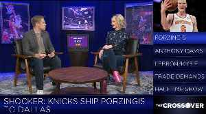 Crossover TV Reacts To The Porzingis Trade [Video]