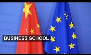 China seeks business growth from Europe |  Business School [Video]