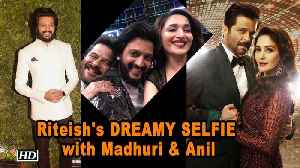 Riteish Deshmukh's DREAMY SELFIE with Madhuri & Anil [Video]