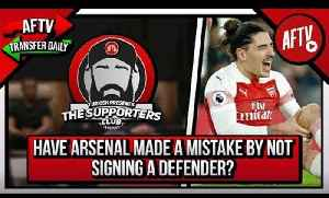 Have Arsenal Made A Mistake By Not Signing A Defender? | Supporters Club Deadline Day Special [Video]