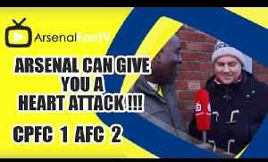 Arsenal Can Give You A Heart Attack !!! - Crystal Palace 1 Arsenal 2 [Video]