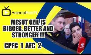 Mesut Ozil Is Bigger, Better and Stronger !!! - Crystal Palace 1 Arsenal 2 [Video]