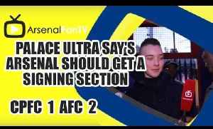Palace Ultra Say's Arsenal Should Get A Singing Section - Crystal Palace 1 Arsenal 2 [Video]