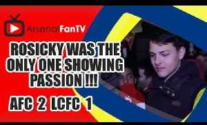 Rosicky Was The Only One Showing Passion !!! - Arsenal 2 Leicester City 1 [Video]