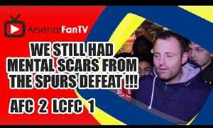 We Still Had Mental Scars From The Spurs Defeat !!! - Arsenal 2 Leicester City 1 [Video]