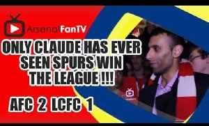 Only Claude Has Ever Seen Spurs Win The League !!! - Arsenal 2 Leicester City 1 [Video]