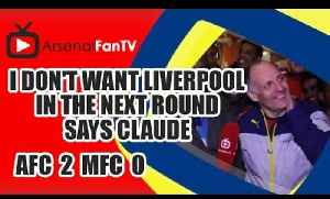 I Don't Want Liverpool In The Next Round says Claude - Arsenal 2 Middlesbrough 0 [Video]