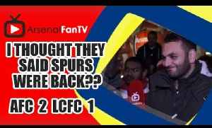 I Thought They Said Spurs Were Back?? - Arsenal 2 Leicester City 1 [Video]