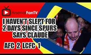I Haven't Slept For 2 Days Since Spurs says Claude - Arsenal 2 Leicester City 1 [Video]