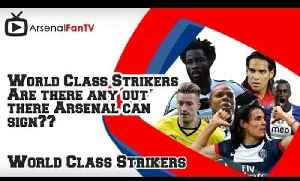 World Class Strikers - Are there any out there Arsenal can sign?? [Video]
