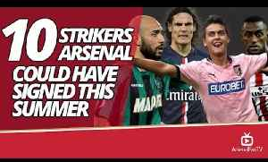 10 Strikers Arsenal Could Have Signed This Summer [Video]