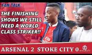 The Finishing Shows We Still Need A World Class Striker!! | Arsenal 2 Stoke 0 [Video]