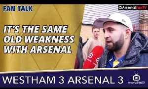 It's The Same Old Weakness With Arsenal  | West Ham 3 Arsenal 3 [Video]