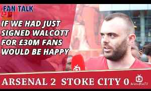 If We Had Just Signed Walcott for £30m Fans Would Be Happy | Arsenal 2 Stoke 0 [Video]