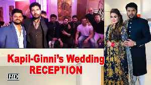 Kapil -Ginni's Wedding RECEPTION in Delhi | Celebrations are Unstoppable [Video]