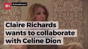 Claire Richards Wants To Collab With Celine Dion [Video]