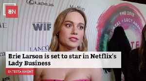Brie Larson Will Star In New Netflix Movie 'Lady Business' [Video]