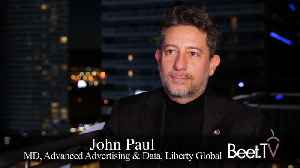 Addressable Opens TV Ads To The World: Liberty Global's John Paul [Video]