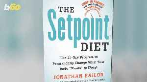 Is the 'Setpoint Diet' the Key to Keeping Weight Off For Good? [Video]