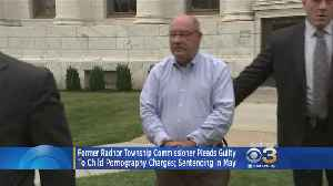 Former Radnor Township Commissioner Pleads Guilty To Child Pornography Charges [Video]