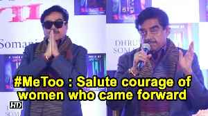 Salute courage of women who came forward: Shatrughan Sinha on #MeToo [Video]