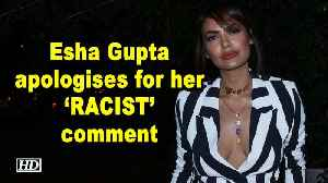 Esha Gupta apologises for her 'RACIST' comment on Nigerian footballer [Video]