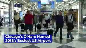 Chicago's O'Hare Named 2018's Busiest US Airport [Video]