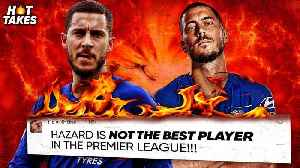 """Eden Hazard Is The Most OVERRATED Player In The Premier League"" 