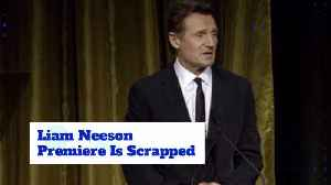 Liam Neeson's Premiere Is Canceled At The Last Minute [Video]