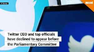 Twitter CEO, officials decline to appear before Parliamentary Committee [Video]