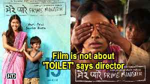 'Mere Pyaare Prime Minister', is not about 'TOILET' says director [Video]