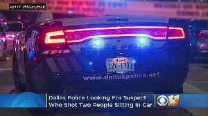 Dallas Police Looking For Suspect Who Shot Pair Sitting In Car [Video]