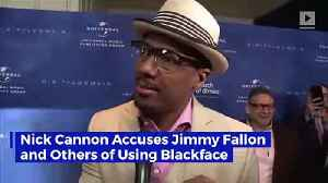 Nick Cannon Accuses Jimmy Fallon and Others of Using Blackface [Video]