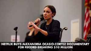 Netflix Pays Ten Million For AOC Documentary [Video]