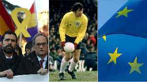 Spain's trial of the century; Gordon Banks dies; and EU flags in French classrooms | Europe briefing [Video]