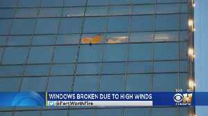 High Winds Believed To Be Cause Of Shattered Windows In Downtown Fort Worth [Video]