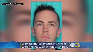 Wilmington Police Officer Charged With Rape Of Woman While On Duty [Video]