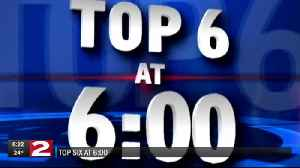 Top Six at 6:00 - February 11, 2019 [Video]