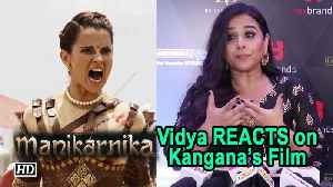 Vidya Balan REACTS on Kangana's Manikarnika : War sequences are the best [Video]