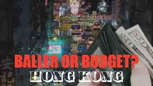 Baller or Budget? The high and low end of Hong Kong [Video]