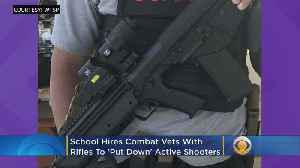 School Hires Combat Vets With Rifles To 'Put Down' Active Shooters [Video]